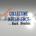Mining the Collective Intelligence of Your Board of Directors