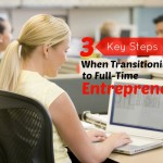 3 Key Steps When Transitioning to Full Time Entrepreneur