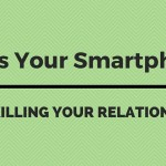 Is Your Smartphone Killing Your Relationship?