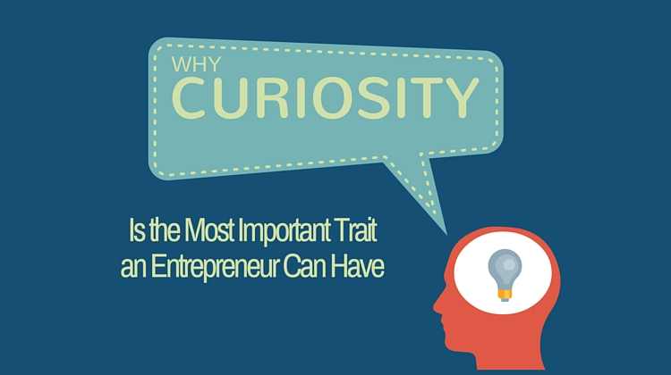 Why Curiosity Is the Most Important Trait an Entrepreneur Can Have