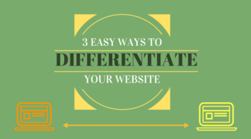 3 Easy Ways to Differentiate Your Website