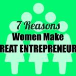 7 Reasons Women Make Great Entrepreneurs
