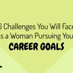6 Challenges You Will Face as a Woman Pursuing Your Career Goals