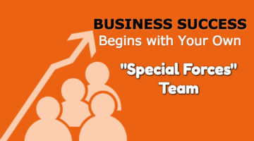 """Business Success Begins With Your Own """"Special Forces"""" Team"""