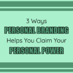 3 Ways Personal Branding Helps You Claim Your Personal Power