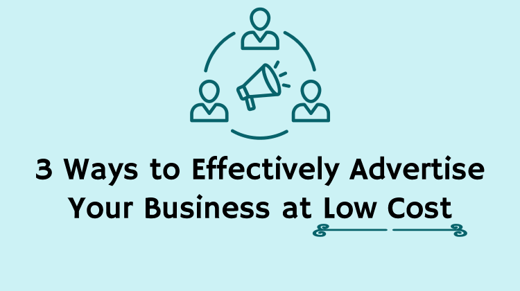 3 Ways to Effectively Advertise Your Business at Low Cost