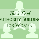 The 3 T's of Authority Building for Women