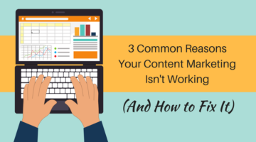 3 Common Reasons Why Your Content Marketing Isn't Working (And How to Fix It)
