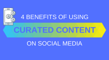 4 Benefits of Using Curated Content on Social Media