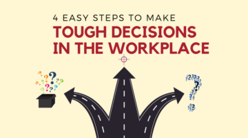 4 Easy Steps to Make Tough Decisions in the Workplace