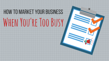 How to Market Your Business When You're Too Busy