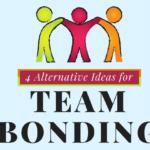 4 Alternative Ideas for Team Bonding