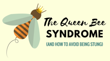 The Queen Bee Syndrome (And How to Avoid Being Stung)