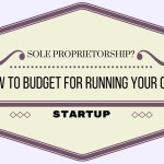 Sole Proprietorship? How to Budget for Running Your Own Startup