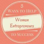 3 Ways to Help Women Entrepreneurs to Success