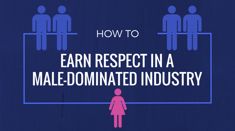 earn respect male-dominated industry