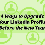 4 Ways to Upgrade Your LinkedIn Profile Before the New Year