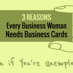 3 Reasons Every Woman Needs Business Cards, Even If You're Unemployed