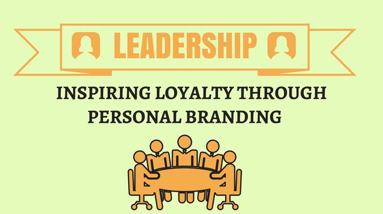 leadership loyalty personal branding