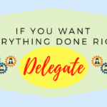 If You Want Everything Done Right – Delegate!