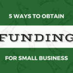 5 Ways to Obtain Funding for Small Business