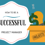 How to Be a Successful Project Manager