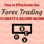 How to Effectively Use Forex Trading to Create a Second Income